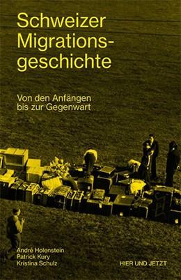 Abbildung von Holenstein / Kury / Schulz | Schweizer Migrationsgeschichte | 2018 | Von den Anfängen bis zur Gegen...