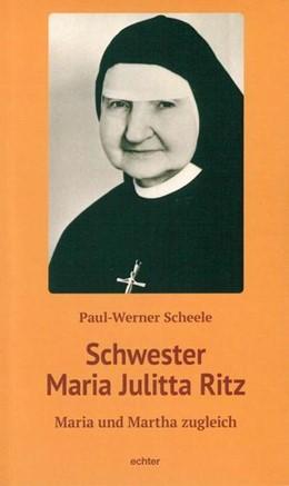 Abbildung von Scheele | Schwester Maria Julitta Ritz | 2017 | Maria und Martha zugleich