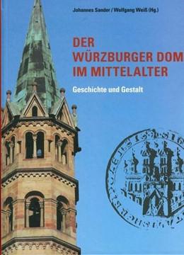 Abbildung von Sander / Weiß | Der Würzburger Dom im Mittelalter | 2017 | Geschichte und Gestalt