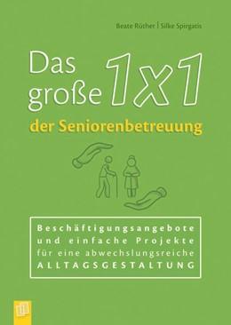 Abbildung von Rüther / Spirgatis | Das große 1x1 der Seniorenbetreuung | 1. Auflage | 2018 | beck-shop.de