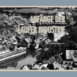 Abbildung von Industriemuseum Lauf | Anfänge der Laufer Industrie | 1. Auflage | 2017 | beck-shop.de