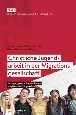 Abbildung von Dümling / Löchelt | Christliche Jugendarbeit in der Migrationsgesellschaft | 1. Auflage | 2018 | beck-shop.de