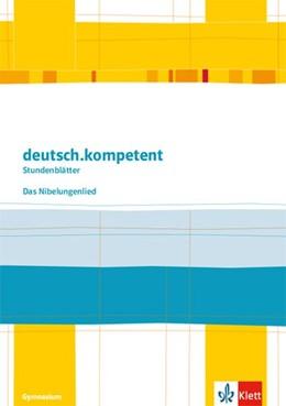 Abbildung von deutsch.kompetent - Stundenblätter. Das Niebelungenlied. Kopiervorlagen mit Downloadpaket 6.-8. Klasse | 1. Auflage | 2019 | beck-shop.de