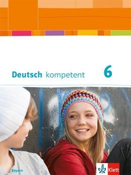 Abbildung von Deutsch kompetent 6. Ausgabe Bayern | 1. Auflage | 2018 | beck-shop.de