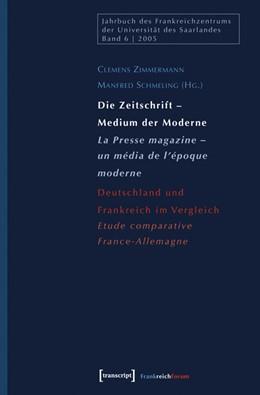 Abbildung von Zimmermann / Schmeling   Die Zeitschrift - Medium der Moderne / La Presse magazine - un média de l'époque moderne   2006   Deutschland und Frankreich im ...   6