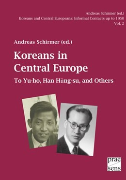Abbildung von Schirmer | Koreans and Central Europeans: Informal Contacts up to 1950, ed. by Andreas Schirmer / Koreans in Central Europe | 2018 | To Yu-ho, Han Hung-su, and Oth...