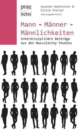 Abbildung von Hochreiter / Stoller | Mann - Männer - Männlichkeiten | 2018 | Interdisziplinäre Beiträge aus...