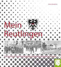 Abbildung von Wunderlich | Mein Reutlingen | 2018 | Eine spannende Sammlung Reutli...