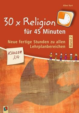 Abbildung von Kurt   30 x Religion für 45 Minuten - Band 2 - Klasse 3/4   1. Auflage   2018   beck-shop.de