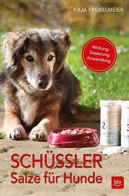 Abbildung von Kreiselmeier | Schüssler-Salze für Hunde | 3. Auflage | 2017 | Wirkung · Dosierung · Anwendun...