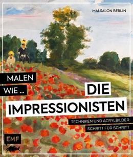 Abbildung von Malen wie die Impressionisten   1. Auflage   2018   beck-shop.de