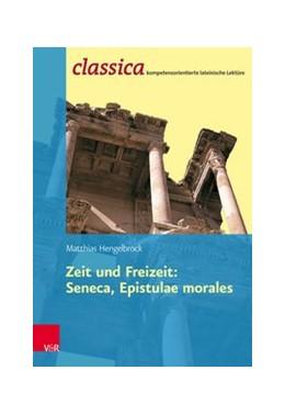 Abbildung von Hengelbrock / Kuhlmann | Zeit und Freizeit: Seneca, Epistulae morales | 1. Auflage | 2017 | beck-shop.de
