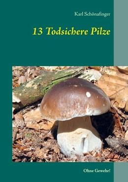 Abbildung von Schönafinger | 13 Todsichere Pilze | 2017 | Ohne Gewehr!