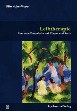 Abbildung von Hofer-Moser | Leibtherapie | 2018 | Eine neue Perspektive auf Körp...