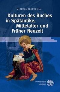 Kulturen des Buches in Spätantike, Mittelalter und Früher Neuzeit | Brauer, 2017 | Buch (Cover)