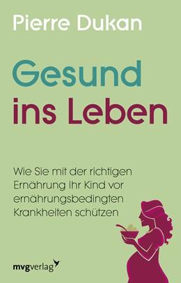 Abbildung von Dukan | Gesund ins Leben | 1. Auflage | 2018 | beck-shop.de
