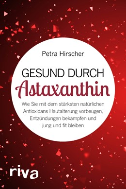 Abbildung von Hirscher | Gesund durch Astaxanthin | 2018 | Wie Sie mit dem stärksten natü...
