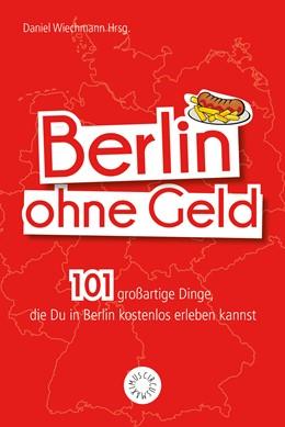 Abbildung von Wiechmann   Berlin ohne Geld   2018   101 großartige Dinge, die Du i...