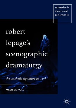 Abbildung von Poll | Robert Lepage's Scenographic Dramaturgy | 1st ed. 2018 | 2018 | The Aesthetic Signature at Wor...