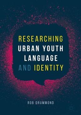 Abbildung von Drummond | Researching Urban Youth Language and Identity | 1. Auflage | 2018 | beck-shop.de
