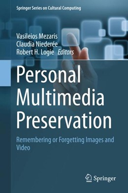 Abbildung von Mezaris / Niederée / Logie | Personal Multimedia Preservation | 1st ed. 2018 | 2018 | Remembering or Forgetting Imag...