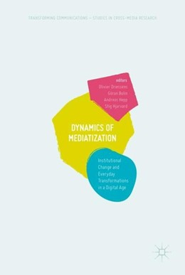Abbildung von Driessens / Bolin / Hepp / Hjarvard | Dynamics Of Mediatization | 1st ed. 2017 | 2017 | Institutional Change and Every...
