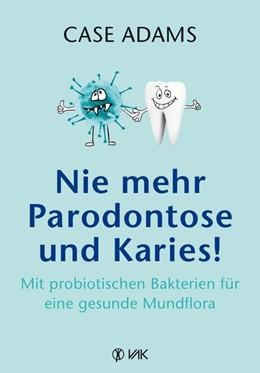 Abbildung von Adams | Nie mehr Parodontose und Karies! | 1. Auflage | 2018 | beck-shop.de