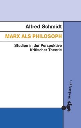 Abbildung von Schmidt / Görlich / Jeske | Marx als Philosoph | 2018 | Studien in der Perspektive Kri...