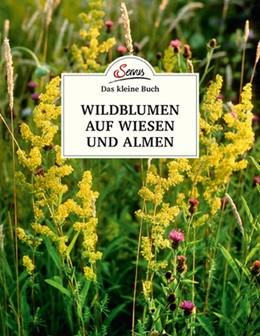 Abbildung von Wiegele   Das kleine Buch: Wildblumen auf Wiesen und Almen   2018