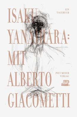 Abbildung von Yanaihara | Mit Alberto Giacometti | 2018 | Ein Tagebuch