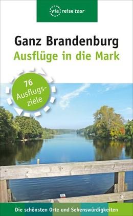 Abbildung von Scheddel   Ganz Brandenburg   10., vollständig überarb. und aktualisierte Neuauflage   2018   Ausflüge in die Mark