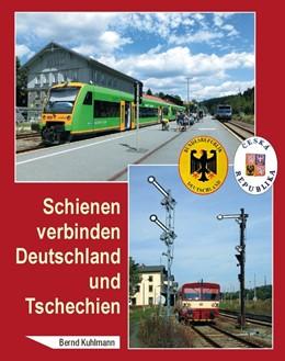 Abbildung von Kuhlmann | Schienen verbinden Deutschland und Tschechien | 1. Auflage | 2018 | beck-shop.de