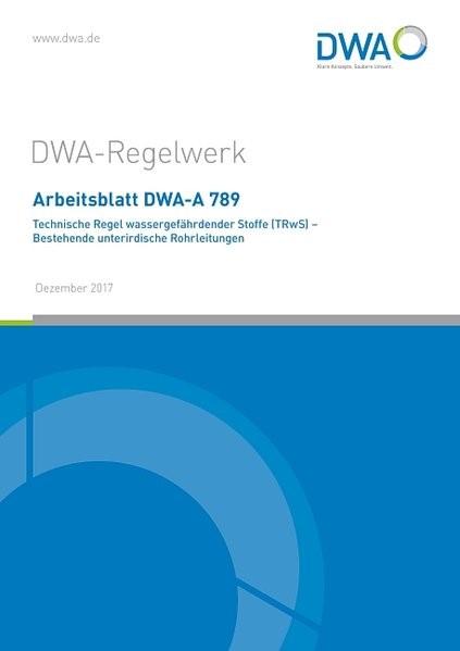 Arbeitsblatt DWA-A 789 Technische Regel wassergefährdender Stoffe (TRwS) - Bestehende unterirdische Rohrleitungen | Dezember 2017, 2017 | Buch (Cover)