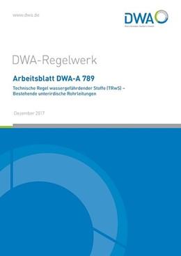 Abbildung von Arbeitsblatt DWA-A 789 Technische Regel wassergefährdender Stoffe (TRwS) - Bestehende unterirdische Rohrleitungen | Dezember 2017 | 2017