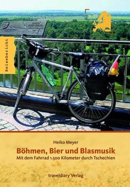 Abbildung von Meyer | Böhmen, Bier und Blasmusik | 2018 | Mit dem Fahrrad 1.500 Kilomete...