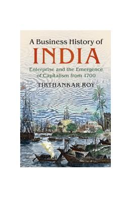 Abbildung von Roy | A Business History of India | 1. Auflage | 2018 | beck-shop.de