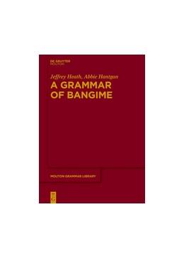Abbildung von Heath / Hantgan | A Grammar of Bangime | 1. Auflage | 2018 | beck-shop.de