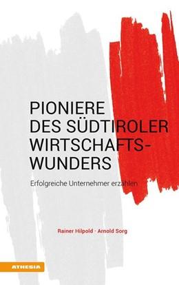 Abbildung von Hilpold / Sorg | Pioniere des Südtiroler Wirtschaftswunders | 2018 | Erfolgreiche Unternehmer erzäh...