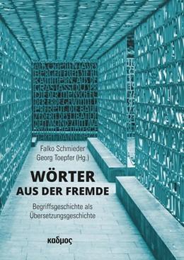 Abbildung von Schmieder / Toepfer | Wörter aus der Fremde | 2017 | Begriffsgeschichte als Überset...