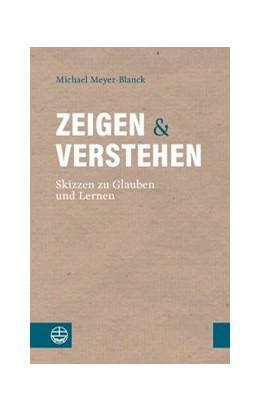 Abbildung von Meyer-Blanck   Zeigen und Verstehen   2018   Skizzen zu Glauben und Lernen