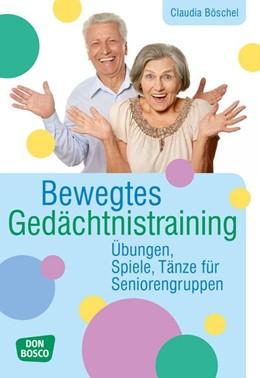 Abbildung von Böschel | Bewegtes Gedächtnistraining | 2018 | Übungen, Spiele, Tänze für Sen...