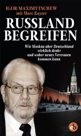 Abbildung von Maximytschew / Kayser | Russland begreifen | 2018 | Wie Moskau über Deutschland wi...