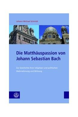 Abbildung von Schmidt | Die Matthäuspassion von Johann Sebastian Bach | 2018 | Zur Geschichte ihrer religiöse...