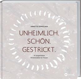 Abbildung von Danielsen | Unheimlich. Schön. Gestrickt. | 1. Auflage | 2018 | beck-shop.de