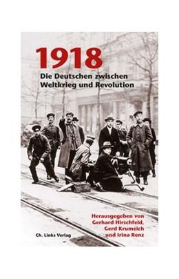Abbildung von Hirschfeld / Krumeich / Renz | 1918 | 2018 | Die Deutschen zwischen Weltkri...