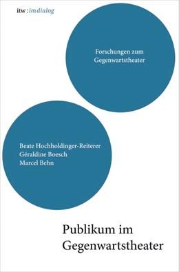 Abbildung von Hochholdinger-Reiterer / Boesch / Behn | itw : im dialog - Band 3: Publikum im Gegenwartstheater | 2018 | Forschungen zum Gegenwartsthea...