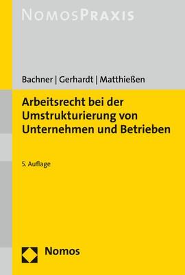 Arbeitsrecht bei der Umstrukturierung von Unternehmen und Betrieben | Bachner / Gerhardt / Matthießen | 5. Auflage, 2018 | Buch (Cover)