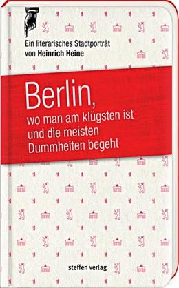 Abbildung von Heine | Berlin, wo man am klügsten ist und die meisten Dummheiten begeht ... | 1. Auflage | 2018 | beck-shop.de