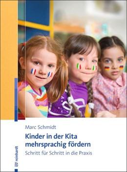 Abbildung von Schmidt | Kinder in der Kita mehrsprachig fördern | 2018 | Schritt für Schritt in die Pra...