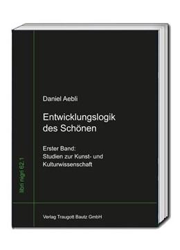 Abbildung von Aebli / Sepp | Entwicklungslogik des Schönen | 2017 | Erster Band: Studien zur Kunst...